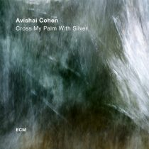 AVISHAI COHEN QUARTET: CROSS MY PALM WITH SILVER