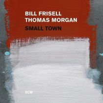BILL FRISELL, THOMAS MORGAN :SMALL TOWN