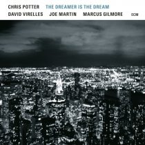 CHRIS POTTER, DAVID VIRELLES, JOE MARTIN, MARCUS GILMORE: THE DREAMER IS THE DREAM