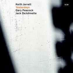 KEITH JARRETT, GARY PEACOCK, JACK DEJOHNETTE: YESTERDAYS