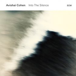 AVISHAI COHEN: INTO THE SILENCE