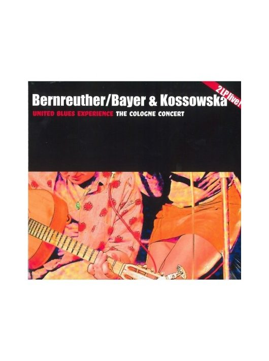 United Blues Experience-.BERNREUTHER / BAYER & KOSSOWSKA THE COLOGNE CONCERT
