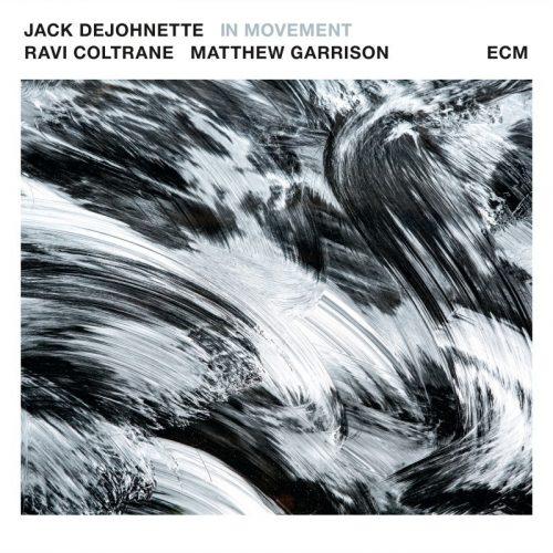 JACK DEJOHNETTE, RAVI COLTRANE, MATTHEW GARRISON: IN MOVEMENT