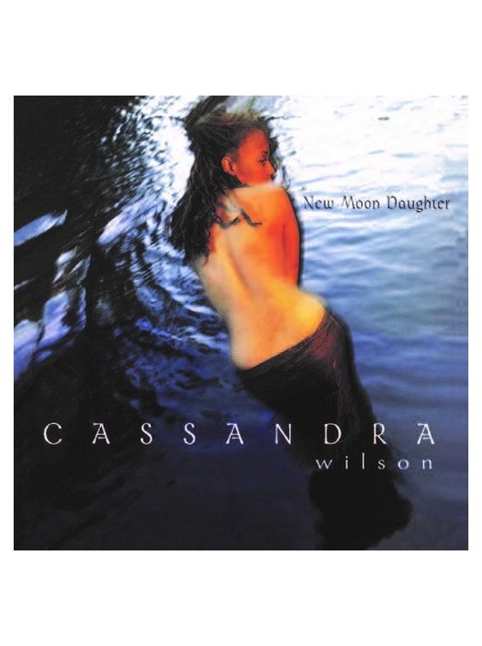 Cassandra Wilson : New Moon Daughter